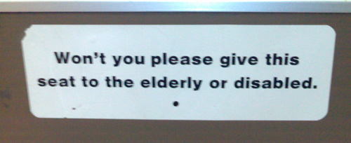 Won't you please give this seat to the eldery or disabled